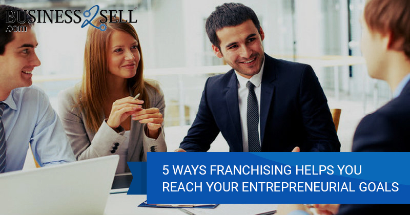 5 Ways Franchising Helps You Reach Your Entrepreneurial Goals
